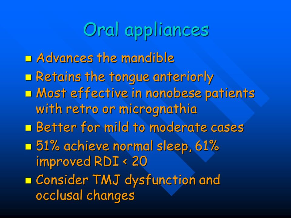 Oral appliances Advances the mandible Retains the tongue anteriorly