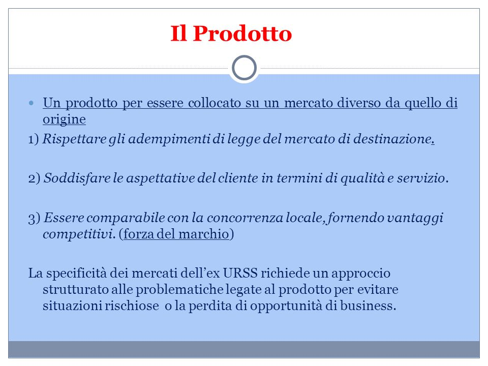 Il Prodotto Un prodotto per essere collocato su un mercato diverso da quello di origine.