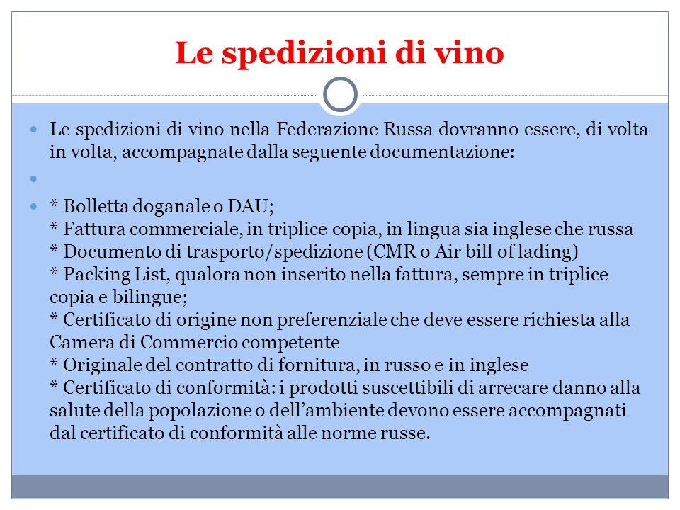 Le spedizioni di vino Le spedizioni di vino nella Federazione Russa dovranno essere, di volta in volta, accompagnate dalla seguente documentazione: