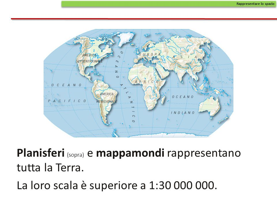 Planisferi (sopra) e mappamondi rappresentano tutta la Terra.