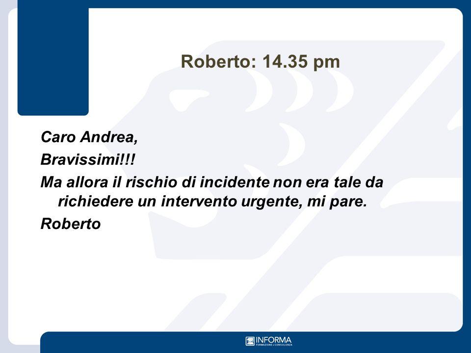 Roberto: 14.35 pm Caro Andrea, Bravissimi!!!