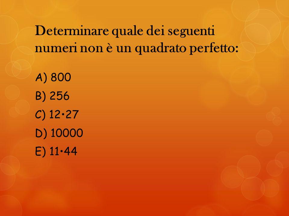 Determinare quale dei seguenti numeri non è un quadrato perfetto: