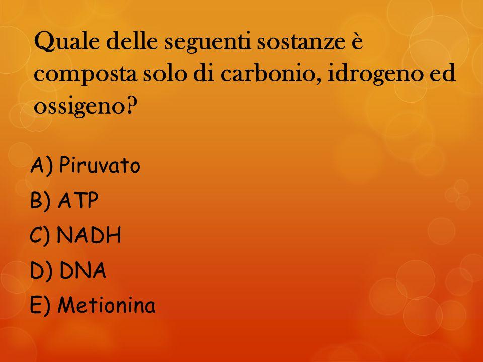 Quale delle seguenti sostanze è composta solo di carbonio, idrogeno ed ossigeno