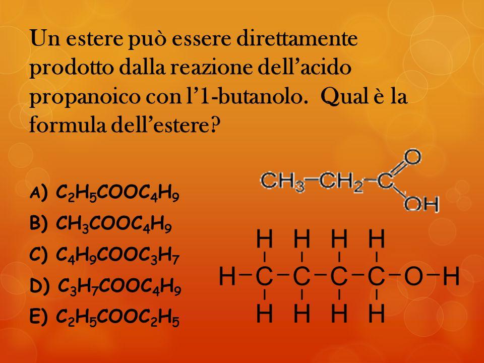Un estere può essere direttamente prodotto dalla reazione dell'acido propanoico con l'1-butanolo. Qual è la formula dell'estere