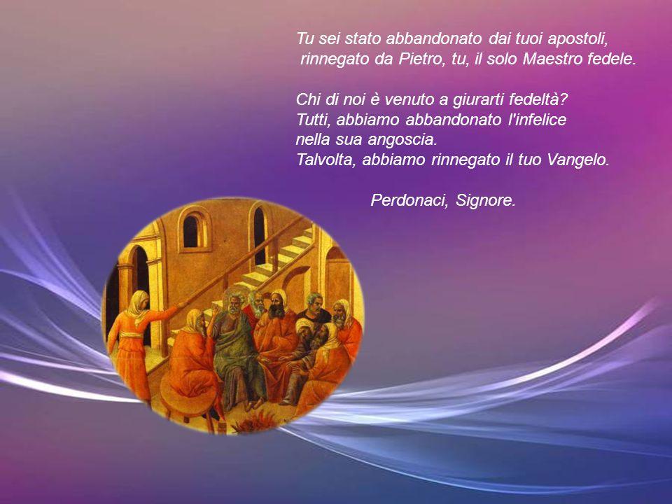 Tu sei stato abbandonato dai tuoi apostoli,