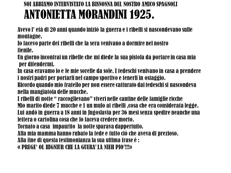 NOI ABBIAMO INTERVISTATO LA BISNONNA DEL NOSTRO AMICO SPAGNOLI ANTONIETTA MORANDINI 1925.