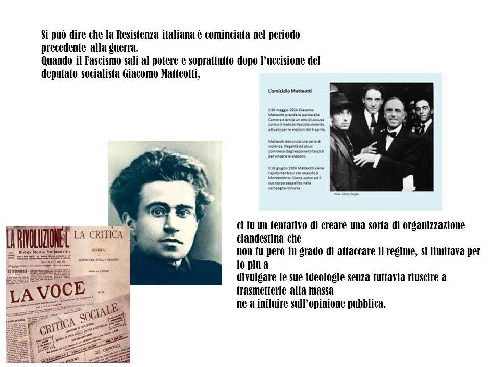 Si può dire che la Resistenza italiana è cominciata nel periodo precedente alla guerra.