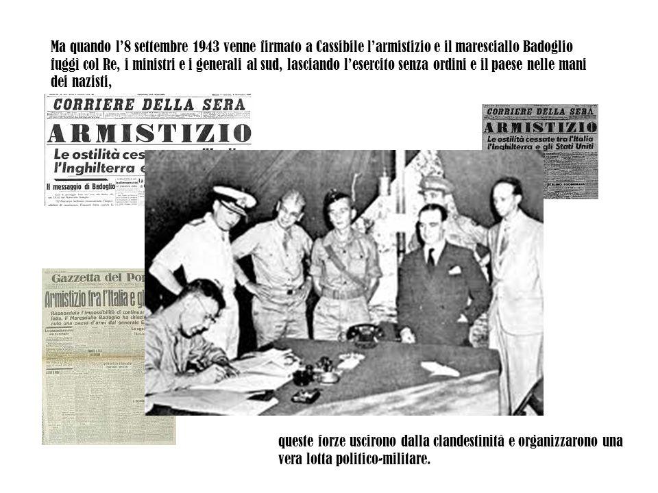 Ma quando l'8 settembre 1943 venne firmato a Cassibile l'armistizio e il maresciallo Badoglio