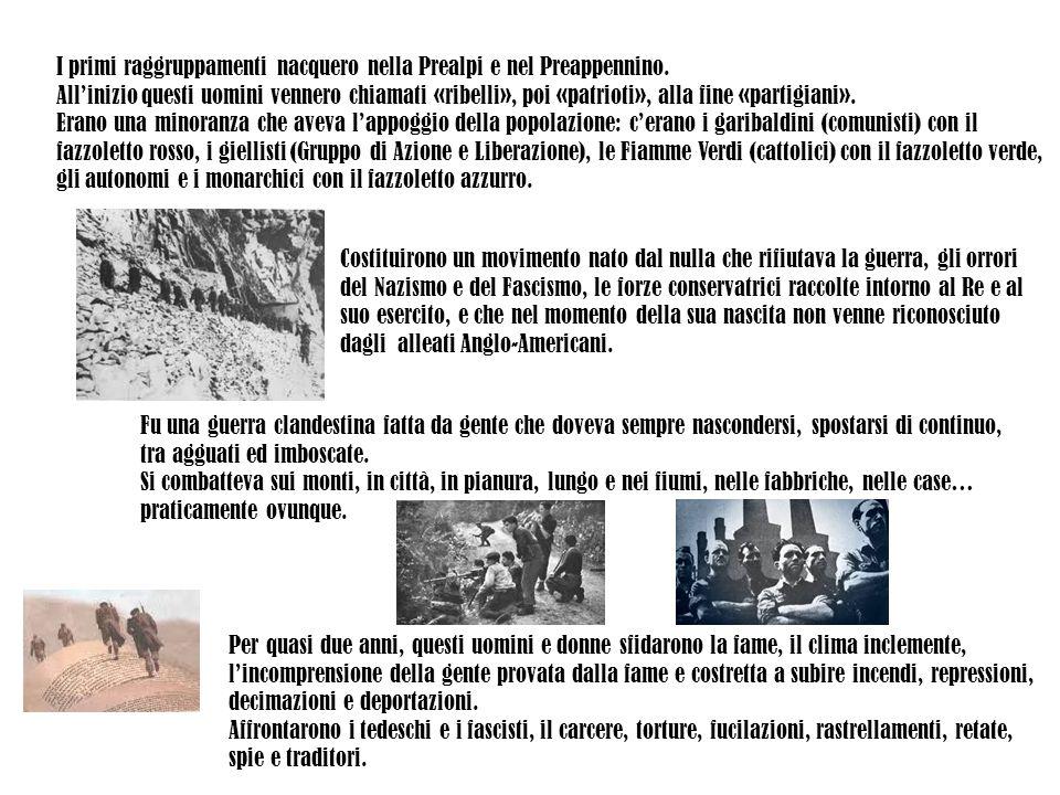 I primi raggruppamenti nacquero nella Prealpi e nel Preappennino.