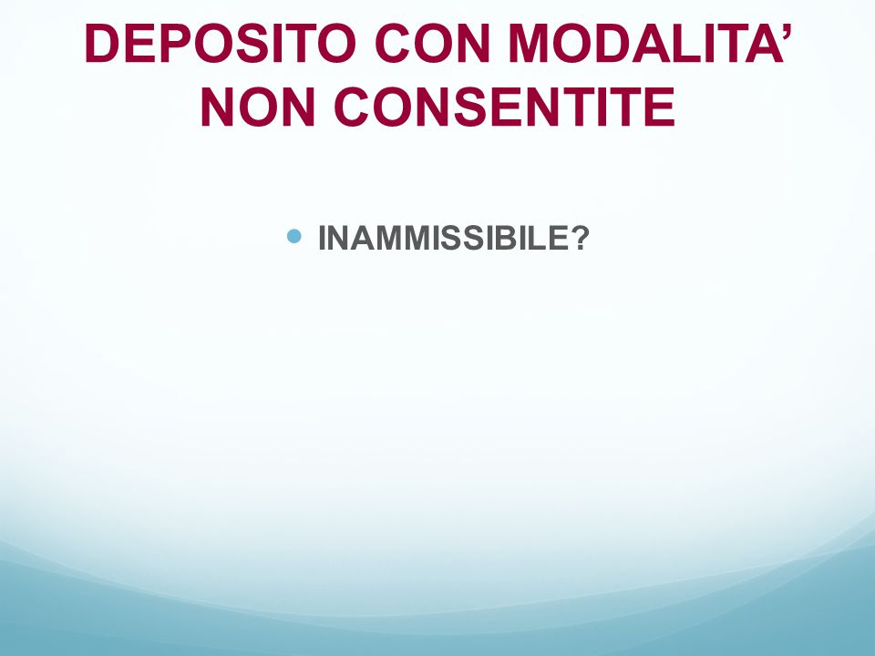 DEPOSITO CON MODALITA' NON CONSENTITE