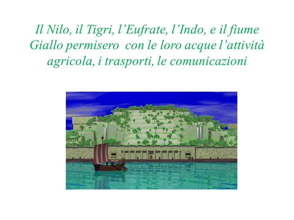 Il Nilo, il Tigri, l'Eufrate, l'Indo, e il fiume Giallo permisero con le loro acque l'attività agricola, i trasporti, le comunicazioni