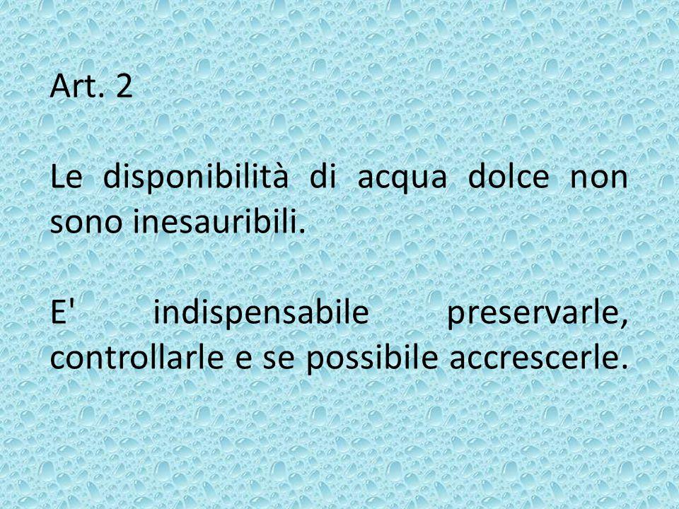 Art. 2 Le disponibilità di acqua dolce non sono inesauribili.