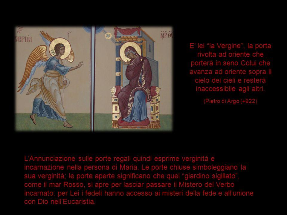 E' lei la Vergine , la porta rivolta ad oriente che porterà in seno Colui che avanza ad oriente sopra il cielo dei cieli e resterà inaccessibile agli altri.