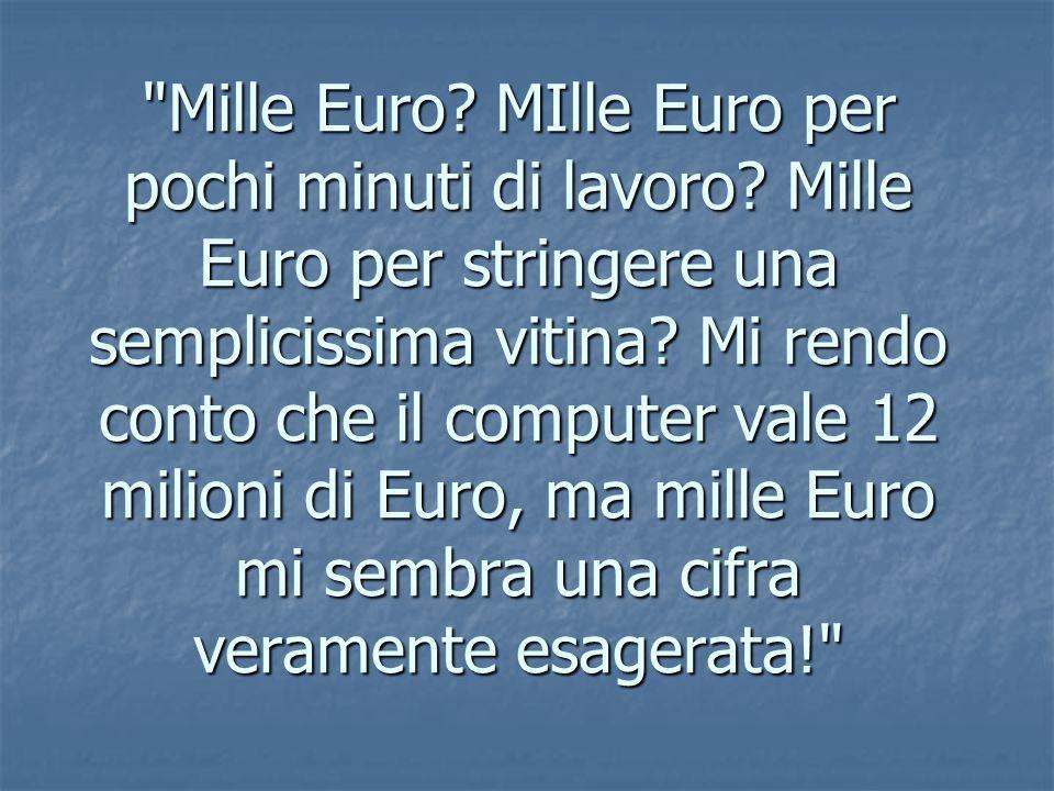 Mille Euro. MIlle Euro per pochi minuti di lavoro