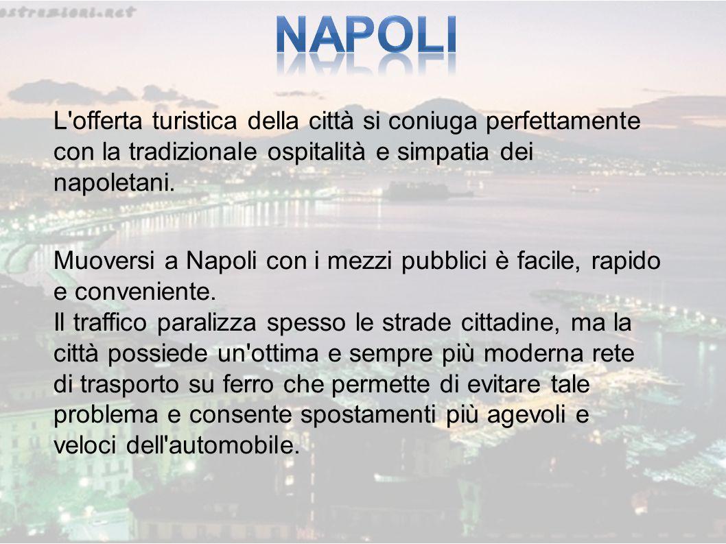 NAPOLI L offerta turistica della città si coniuga perfettamente con la tradizionale ospitalità e simpatia dei napoletani.