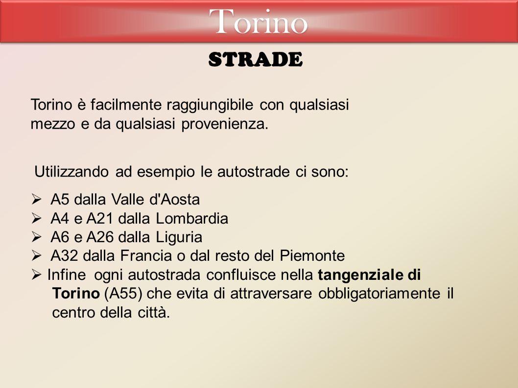 Torino strade. Torino è facilmente raggiungibile con qualsiasi mezzo e da qualsiasi provenienza. Utilizzando ad esempio le autostrade ci sono: