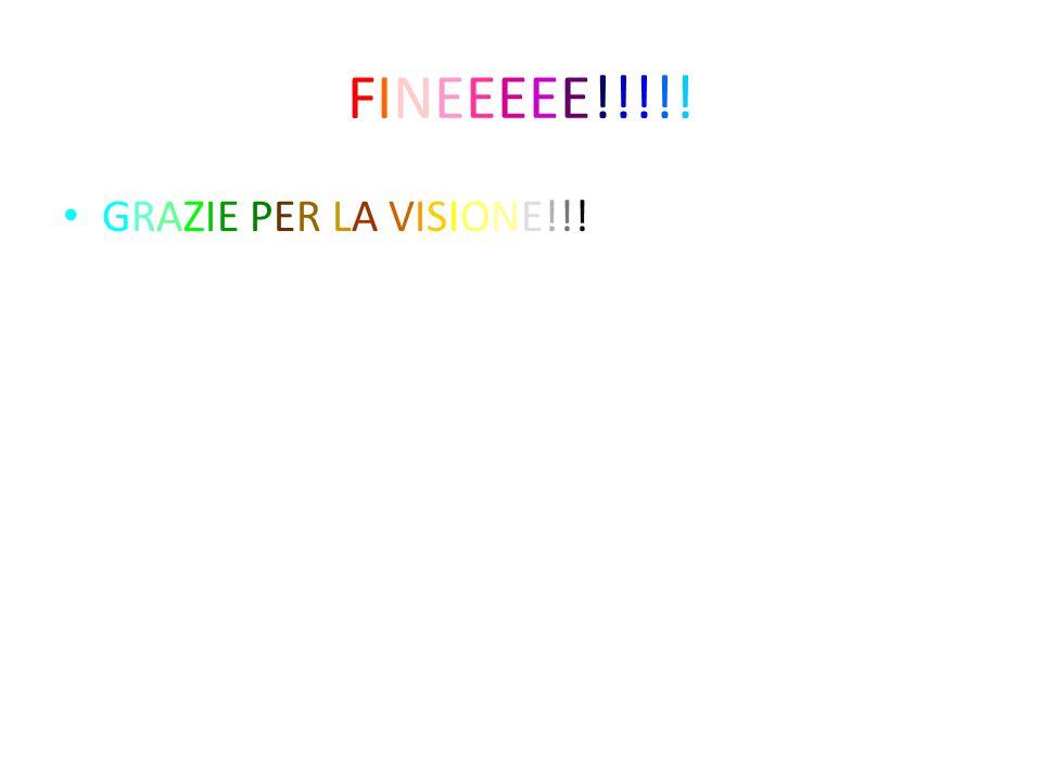 FINEEEEE!!!!! GRAZIE PER LA VISIONE!!!