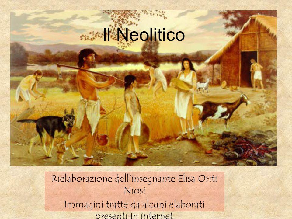 Il Neolitico Rielaborazione dell'insegnante Elisa Oriti Niosi