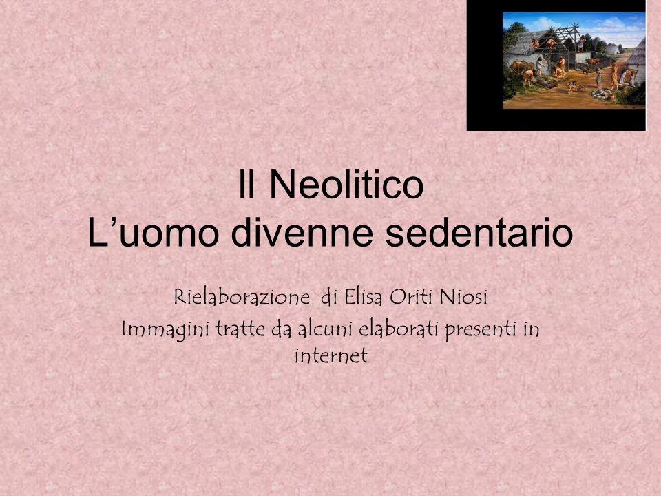 Il Neolitico L'uomo divenne sedentario
