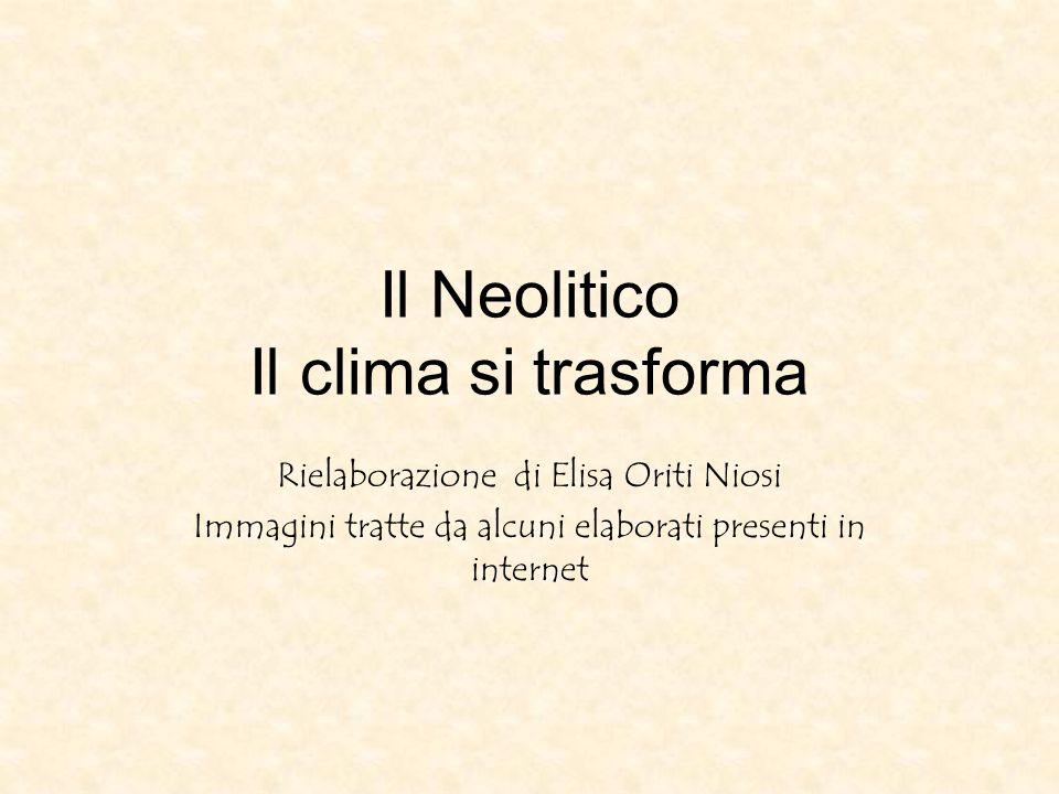 Il Neolitico Il clima si trasforma