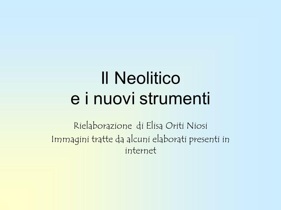 Il Neolitico e i nuovi strumenti