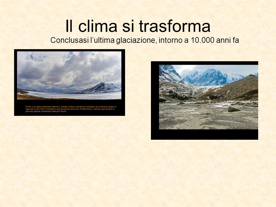 Conclusasi l'ultima glaciazione, intorno a 10.000 anni fa