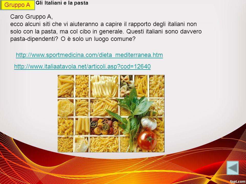 Gruppo A GRUPPO A - Gli Italiani e la pasta. Caro Gruppo A,