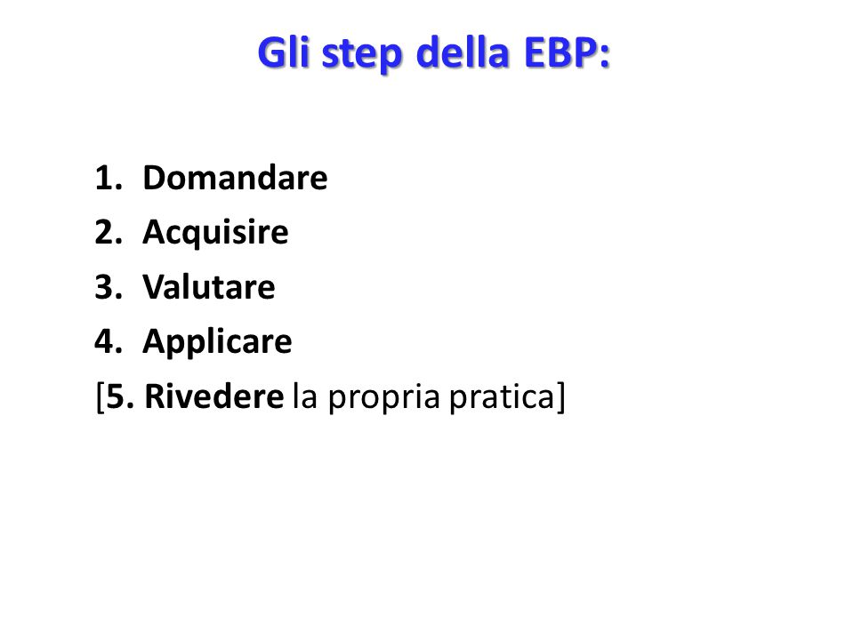 Gli step della EBP: Domandare Acquisire Valutare Applicare