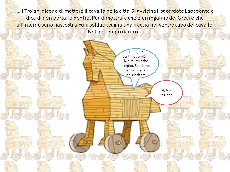 … I Troiani dicono di mettere il cavallo nella città