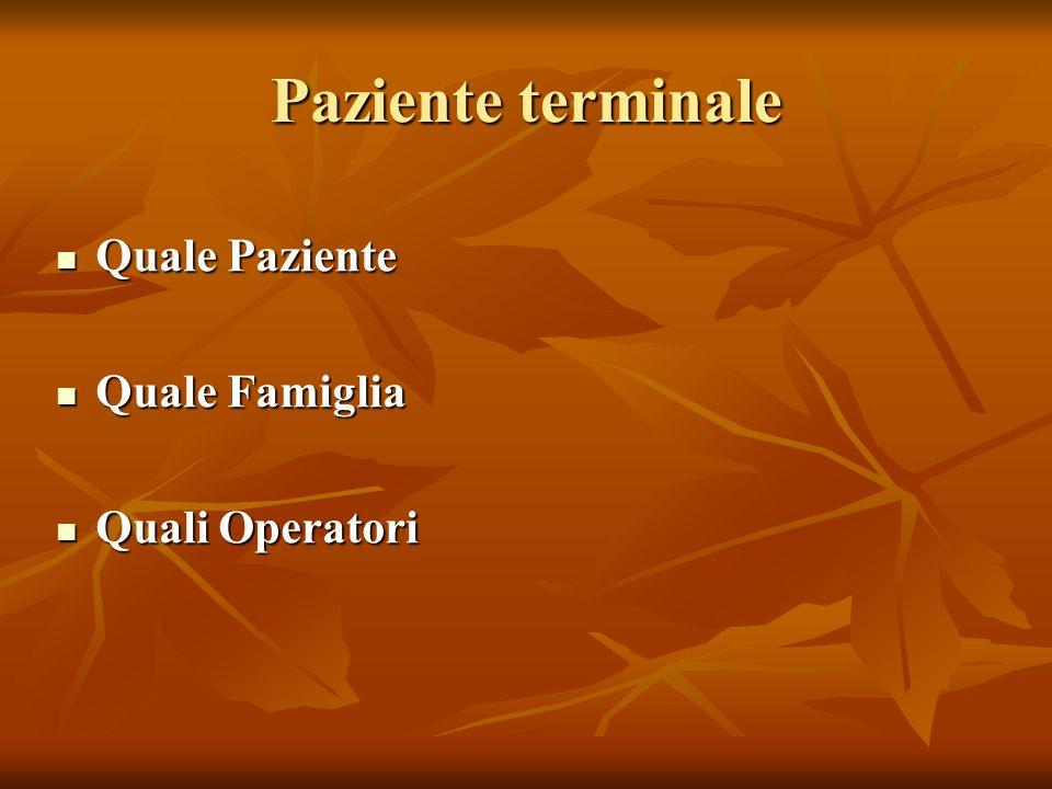 Paziente terminale Quale Paziente Quale Famiglia Quali Operatori
