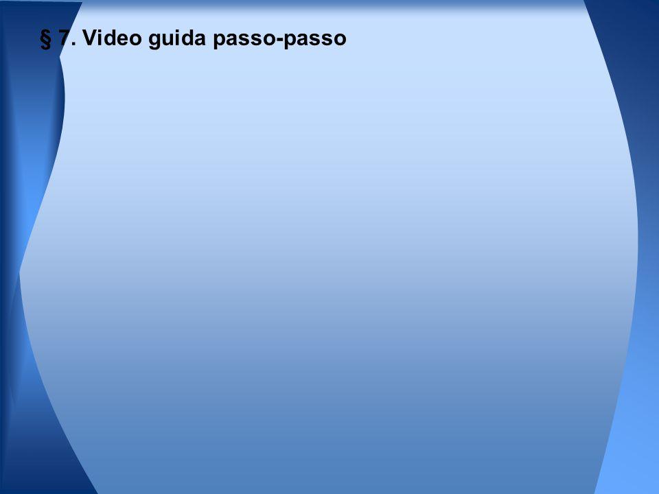 § 7. Video guida passo-passo