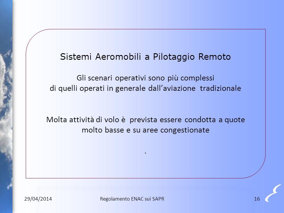 Sistemi Aeromobili a Pilotaggio Remoto Gli scenari operativi sono più complessi di quelli operati in generale dall'aviazione tradizionale Molta attività di volo è prevista essere condotta a quote molto basse e su aree congestionate .