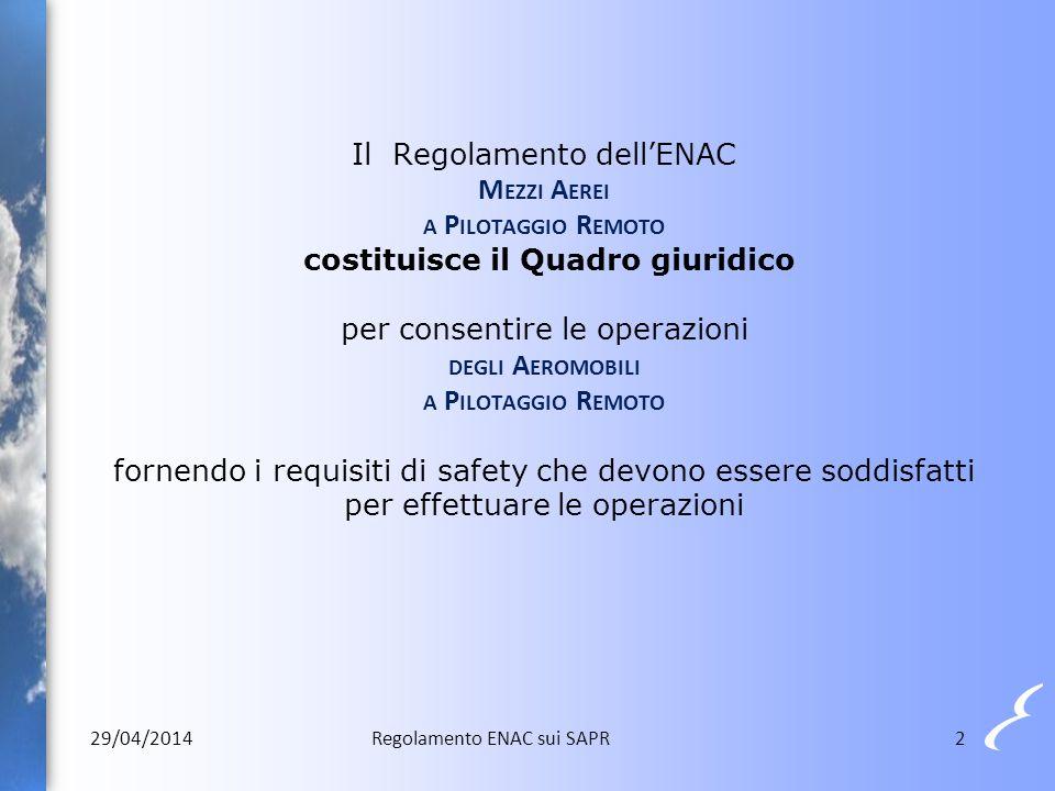 Il Regolamento dell'ENAC Mezzi Aerei a Pilotaggio Remoto costituisce il Quadro giuridico per consentire le operazioni degli Aeromobili a Pilotaggio Remoto fornendo i requisiti di safety che devono essere soddisfatti per effettuare le operazioni