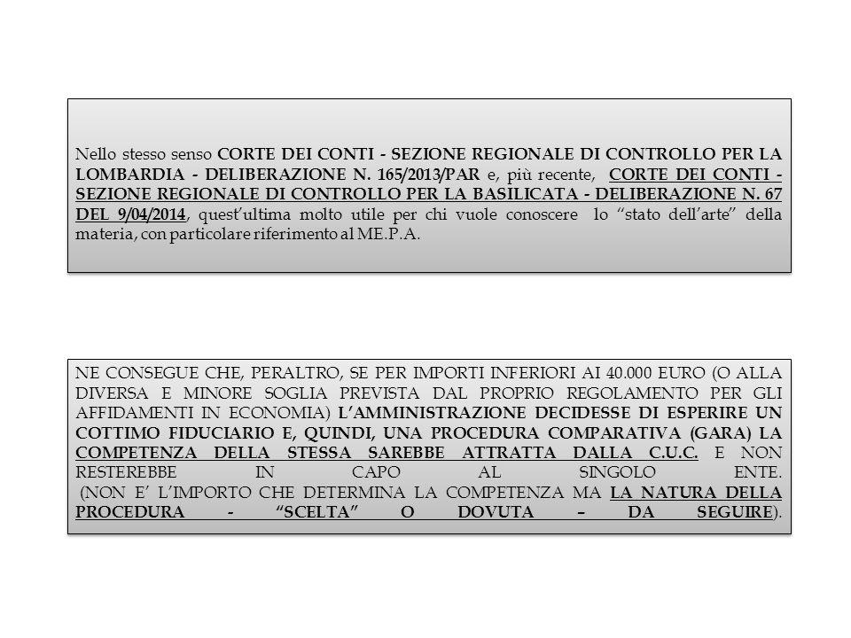 Nello stesso senso CORTE DEI CONTI - SEZIONE REGIONALE DI CONTROLLO PER LA LOMBARDIA - DELIBERAZIONE N. 165/2013/PAR e, più recente, CORTE DEI CONTI - SEZIONE REGIONALE DI CONTROLLO PER LA BASILICATA - DELIBERAZIONE N. 67 DEL 9/04/2014, quest'ultima molto utile per chi vuole conoscere lo stato dell'arte della materia, con particolare riferimento al ME.P.A.