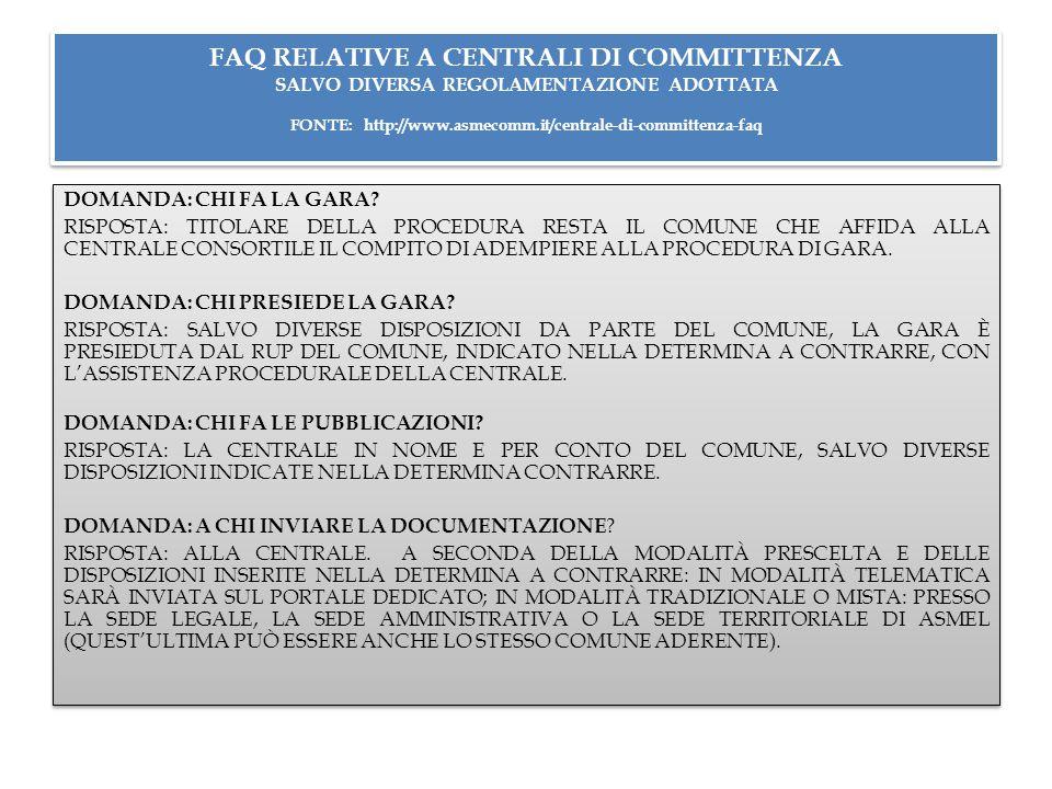 FAQ RELATIVE A CENTRALI DI COMMITTENZA SALVO DIVERSA REGOLAMENTAZIONE ADOTTATA FONTE: http://www.asmecomm.it/centrale-di-committenza-faq