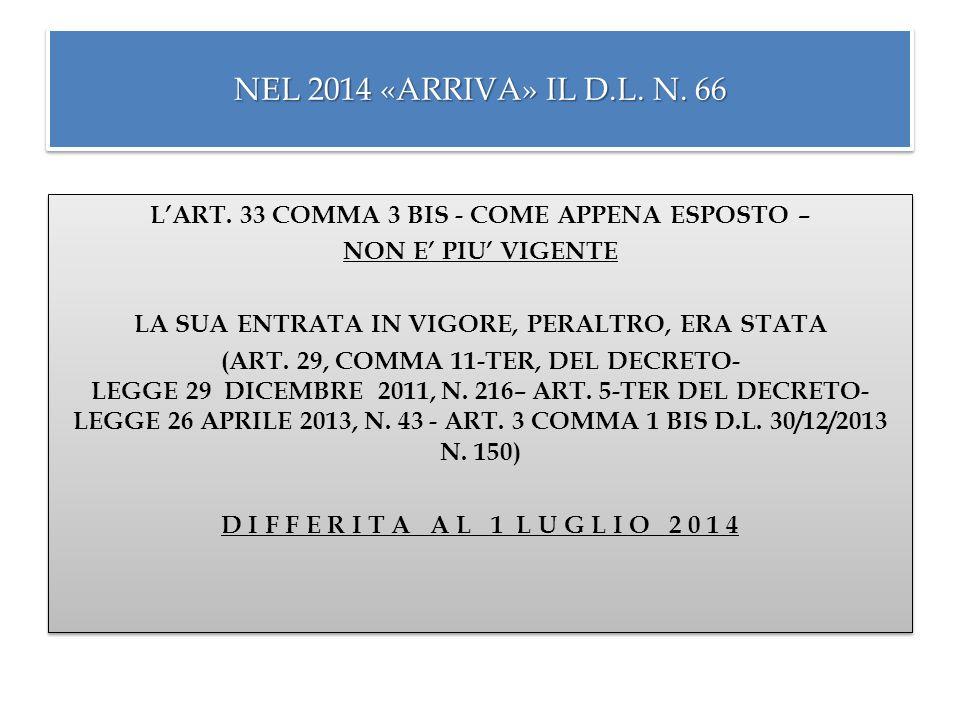 NEL 2014 «ARRIVA» IL D.L. N. 66 L'ART. 33 COMMA 3 BIS - COME APPENA ESPOSTO – NON E' PIU' VIGENTE.