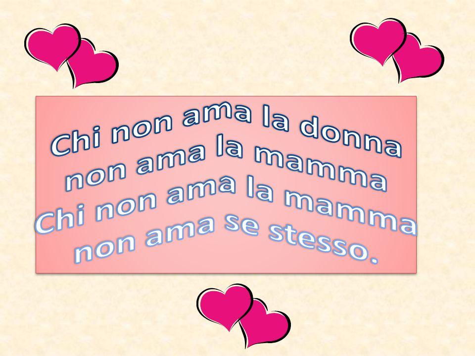 Chi non ama la donna non ama la mamma