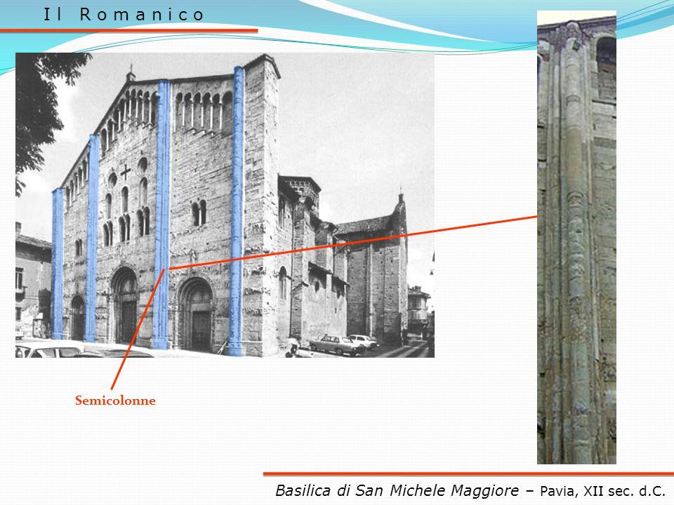 I l R o m a n i c o Semicolonne Basilica di San Michele Maggiore – Pavia, XII sec. d.C.