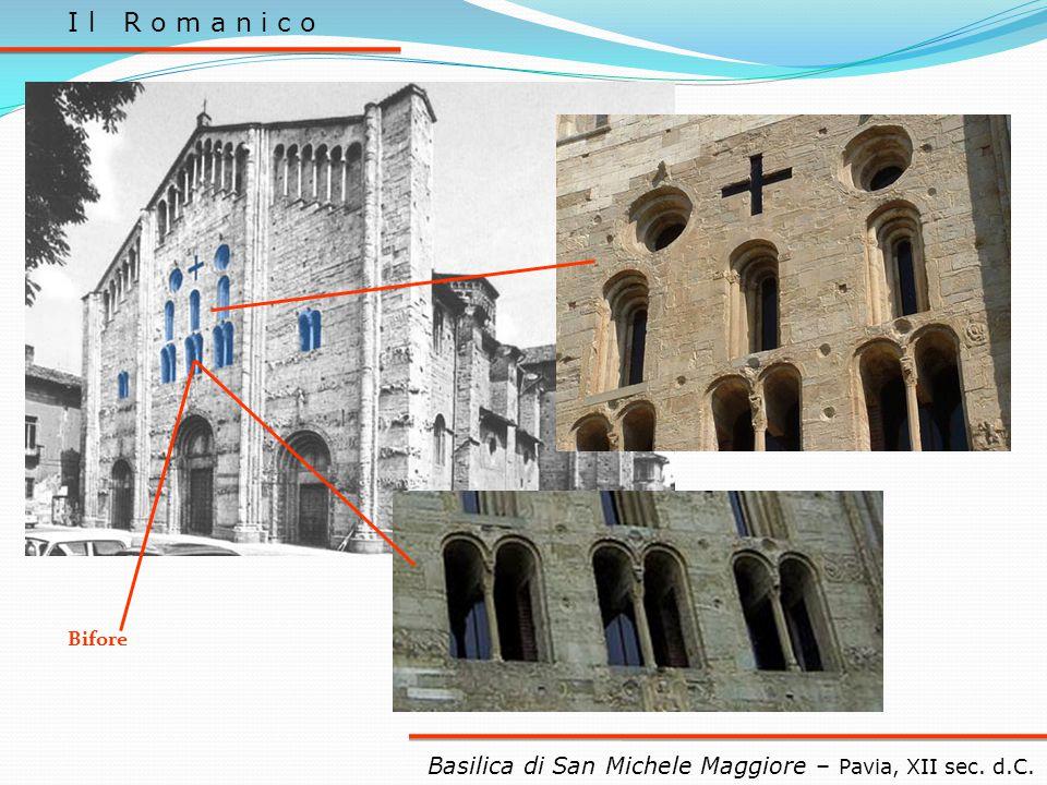 I l R o m a n i c o Bifore Basilica di San Michele Maggiore – Pavia, XII sec. d.C.