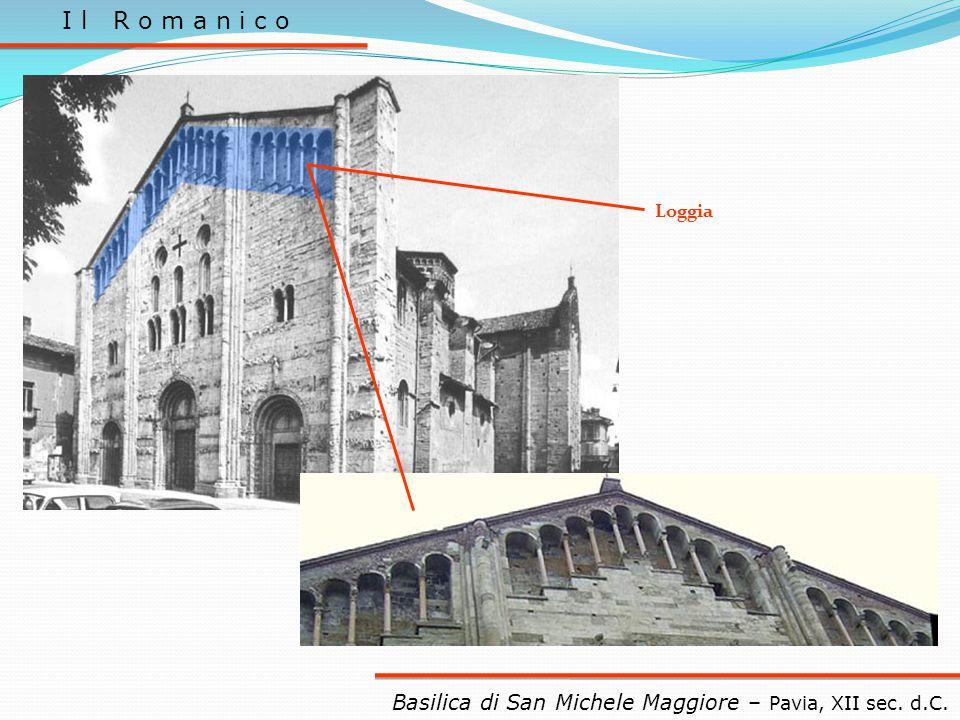 I l R o m a n i c o Loggia Basilica di San Michele Maggiore – Pavia, XII sec. d.C.