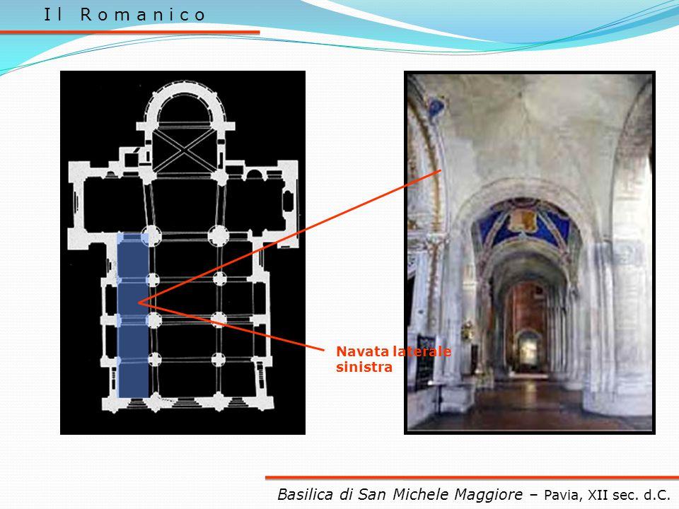 I l R o m a n i c o Navata laterale sinistra. Basilica di San Michele Maggiore – Pavia, XII sec.