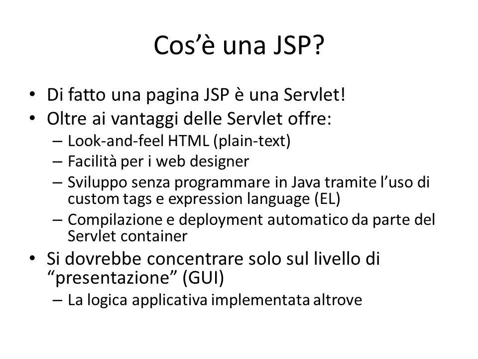 Cos'è una JSP Di fatto una pagina JSP è una Servlet!