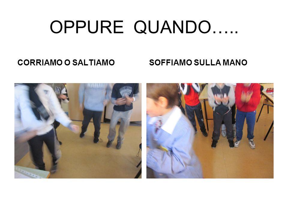 OPPURE QUANDO….. CORRIAMO O SALTIAMO SOFFIAMO SULLA MANO