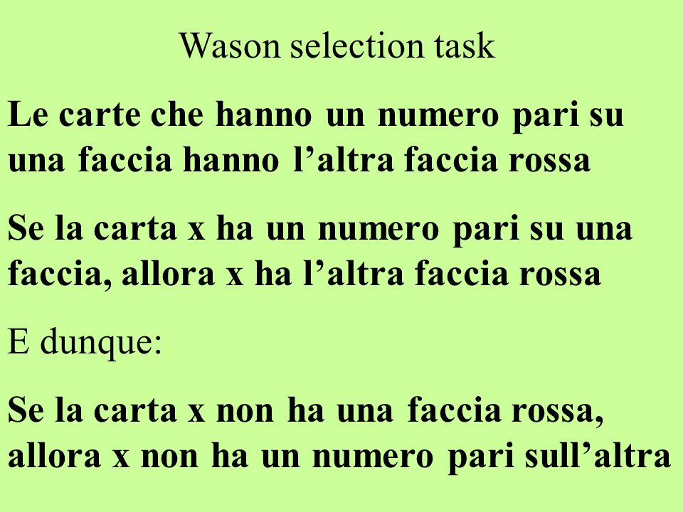 Wason selection task Le carte che hanno un numero pari su una faccia hanno l'altra faccia rossa.