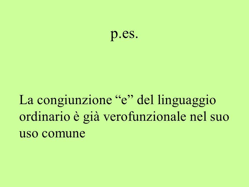 p.es. La congiunzione e del linguaggio ordinario è già verofunzionale nel suo uso comune