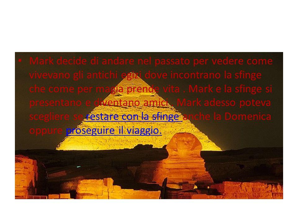 Mark decide di andare nel passato per vedere come vivevano gli antichi egizi dove incontrano la sfinge che come per magia prende vita .