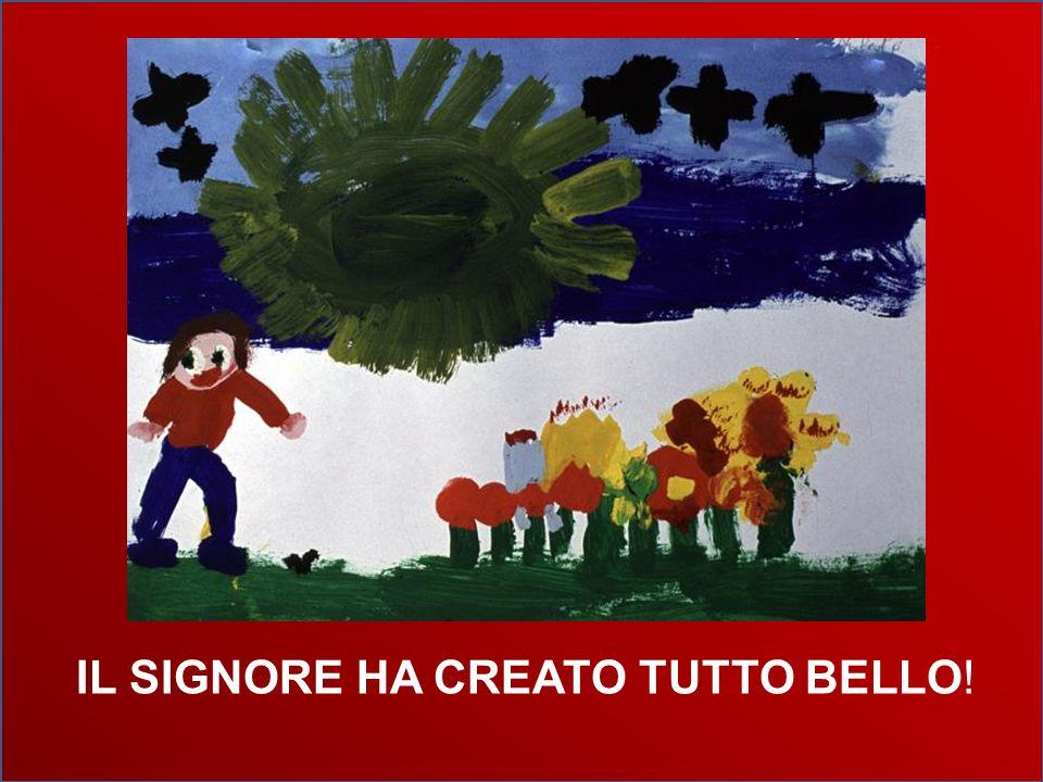IL SIGNORE HA CREATO TUTTO BELLO!