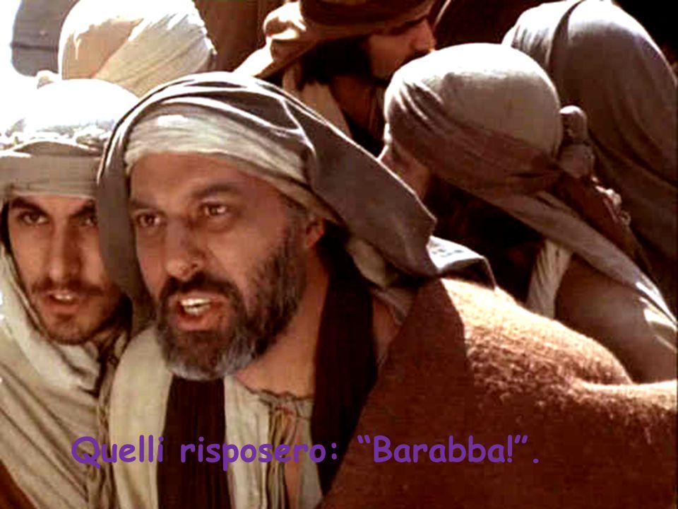 Quelli risposero: Barabba! .