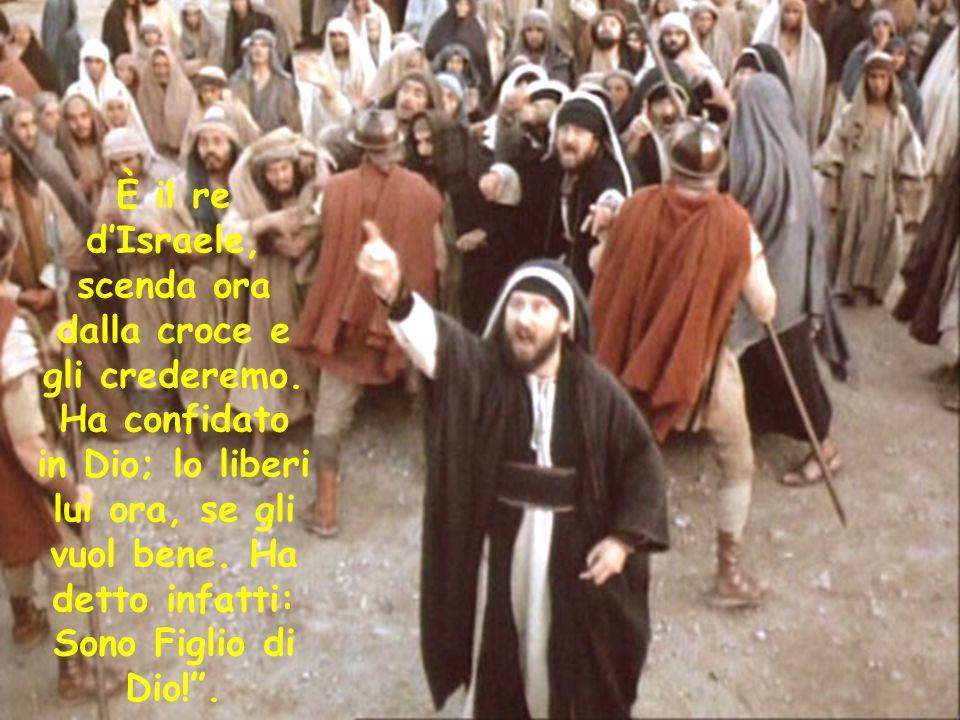 È il re d'Israele, scenda ora dalla croce e gli crederemo