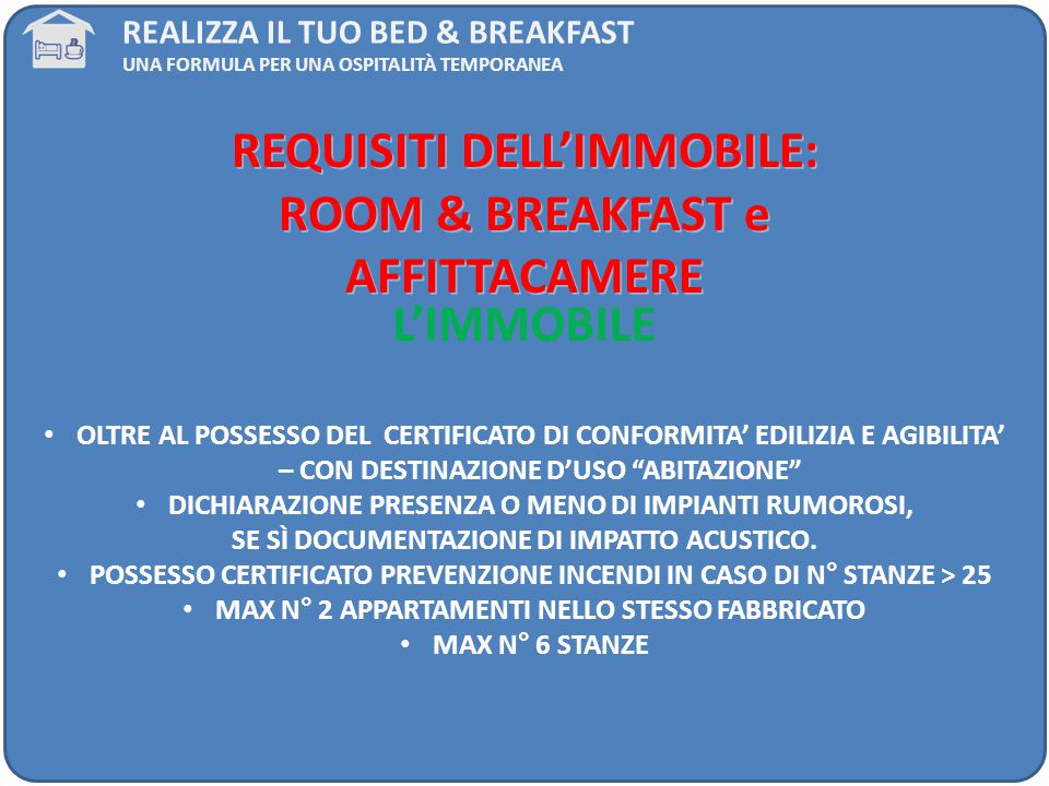 REQUISITI DELL'IMMOBILE: ROOM & BREAKFAST e AFFITTACAMERE L'IMMOBILE